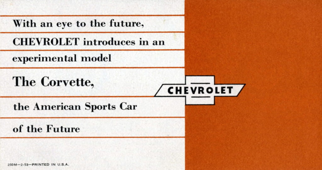 1953 Corvette Brochure: With an eye to the future, CHEVROLET introduces in an experimental model...The Corvette, the American Sports Car of the Future.