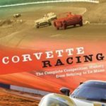 Corvette Racing The Complete Competition History from Sebring to Le Mans