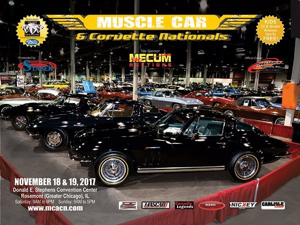 IL, Rosemont November 18 & 19, 2017. Muscle Car & Corvette Nationals held at the Donald E. Stephens Convention Center. Saturday 9 AM - 9 PM Sunday 9 AM - 5 PM. The World's Largest All Indoor Car Show devoted to Muscle Cars, Dealer Built Supercars and Corvettes. The MCACN Show will occupy nearly 400,000 square feet of all indoor exhibit space with over 500 cars and 200+ automotive related vendor spots. Phone: 586.549.5291 http://www.mcacn.com/