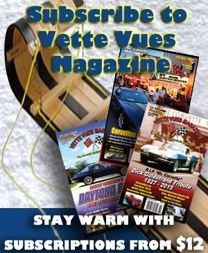 Winter Special! Try Vette Vues Magazine with our six month subscription special. Only $2 a month for six-months! Offer good only in the U.S.