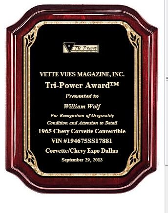 Vette Vues Magazine, Inc. Tri-Power ® Award honors the Corvette owner that has achieved the highest degree of originality, condition, & attention to detail.