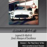 "Corvette Legend Or Myth & Zora's Marque of Excellence Volume I - The ""Real Story"" of the 1953 Corvette & Zora's Passion by Kenneth Kayser"