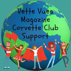 Vette Vues Magazine recognizes the vital role club plays in our hobby. Check out Vette Vues Magazine Corvette Club Support page in our Resource Center.