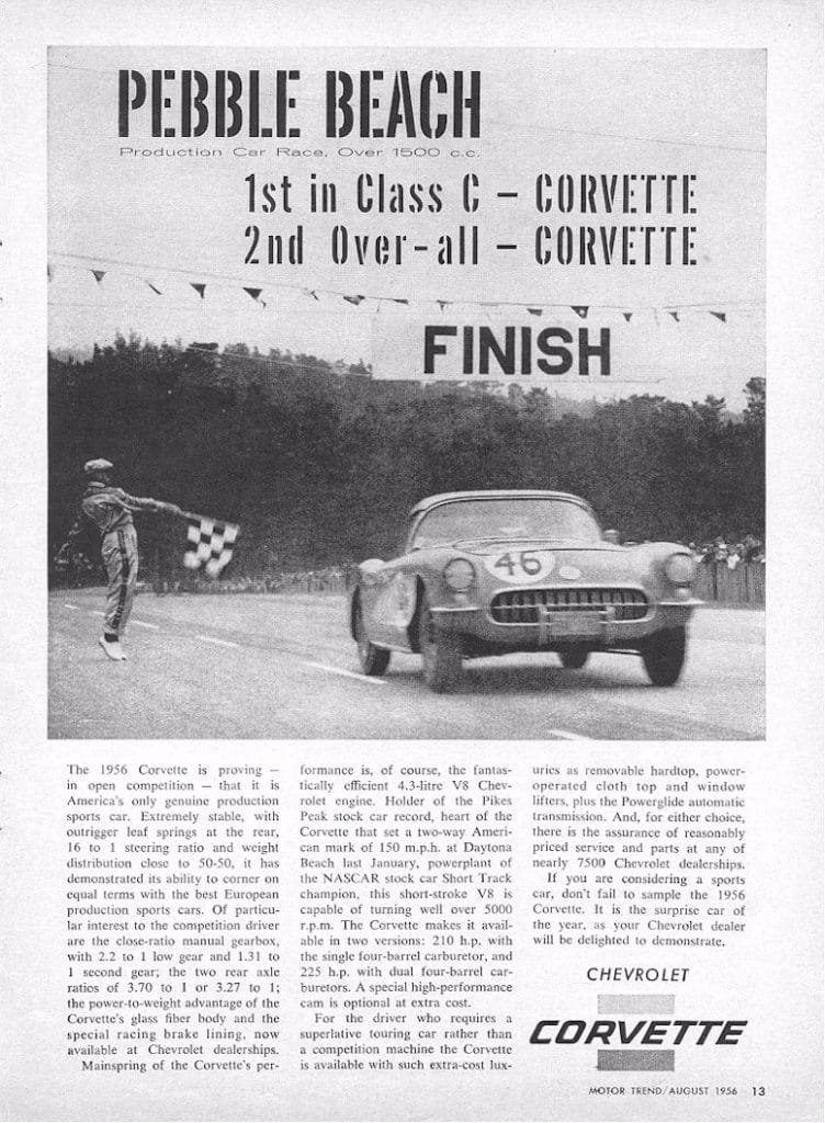 America's only genuine production sports car the 1956 was proving it would do well in competition. This ad for the 1956 Corvette features a Corvette racing at Pebble Beach. It was 1st in Class C and 2nd Over-All.
