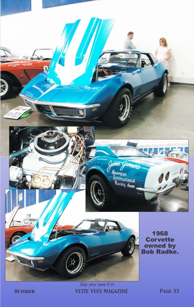 Here is a fine example of a 1968 Corvette. It is the James Garner's American International Racing Team 1968 AIR L88 Corvette and was owned by Bob Radke. Vette Vues Magazine took the photo at the 2009 NCRS National Convention in San Jose. It is restored and received the American Heritage Award. This appeared in the October 2009 issue of Vette Vues Magazine.