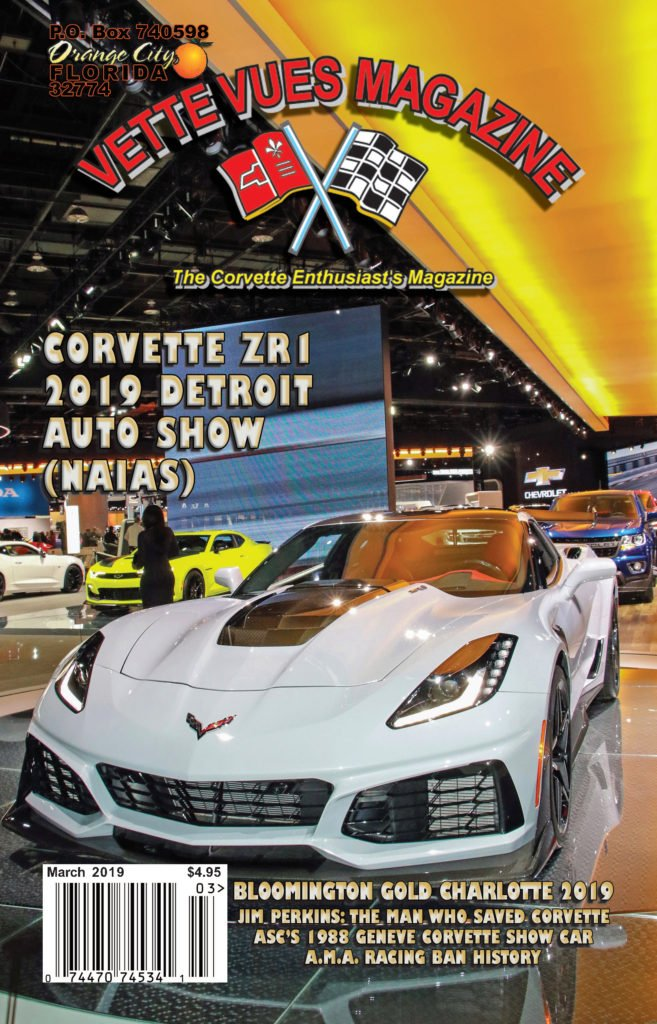 March 2019 Vette Vues Magazine cover is of the Corvette ZR1 at the Detroit 2019 NAIAS. The new Corvette features Advanced engineering, Precision performance at the highest level. The fastest, most powerful, most advanced Corvette ever produced