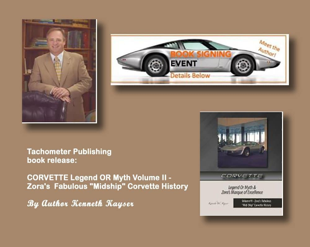 "Tachometer Publishing is pleased to announce the book release of CORVETTE Legend OR Myth Volume II - Zora's Fabulous ""Midship"" Corvette History by Author Kenneth Kayser."