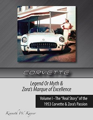 "Corvette Legend Or Myth & Zora's Marque of Excellence Volume I - The ""Real Story"" of the 1953 Corvette & Zora's Passion by Kenneth W. Kayer 502 Pages $89.95 http://www.tachometerpublishing.com"