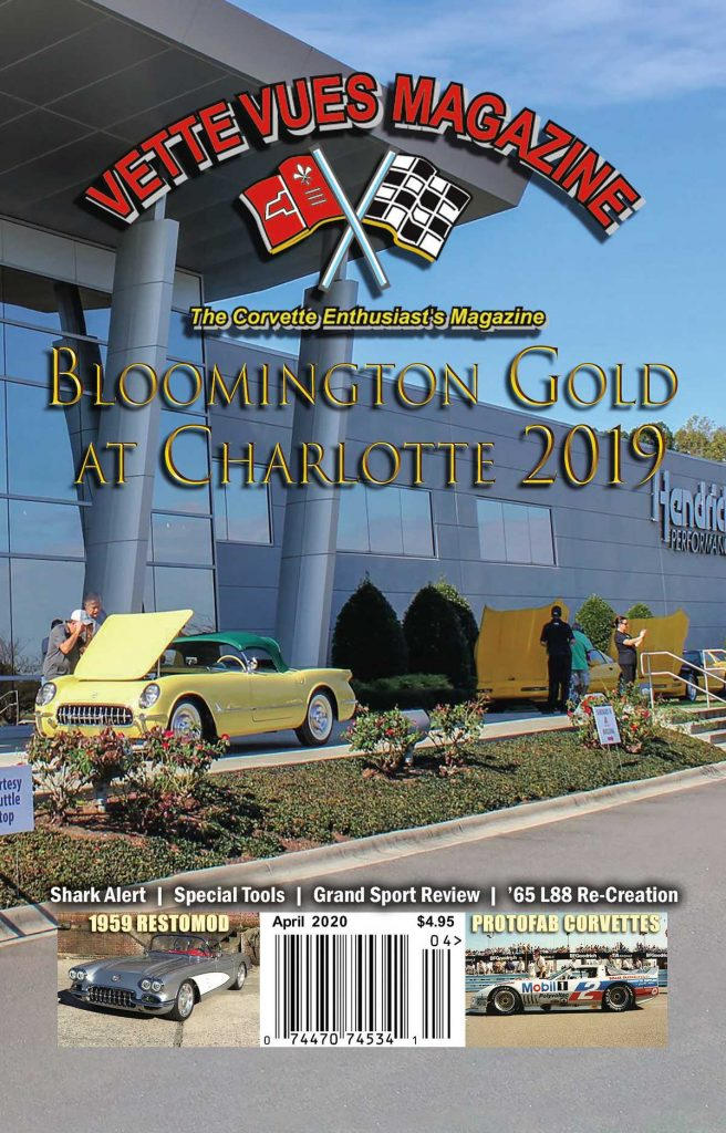 Vette Vues Magazine April 2020 Issue. Our cover car is from the 2019 Bloomington Gold Charlotte event held at the Rick Hendrick Complex in Concord, North Carolina, just outside of Charlotte. Photo Credits Bob Cook