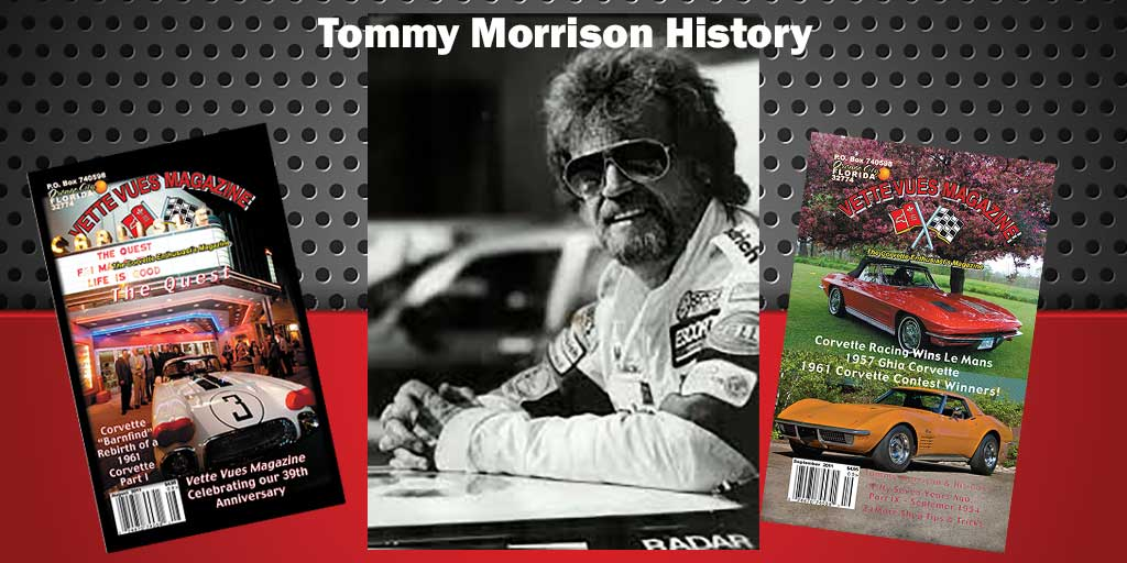Corvette racer, Tommy Morrison, passed away on April 2, 2020. We are revisiting an article on him and his Corvette racing history.