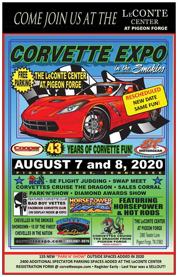 Corvette Expo Pigeon Forge Tennessee August 7-8, 2020. The expo will feature events including a Corvette Cruise, Swap Meet, Horsepower and Hotrods, Sales Corral, Park N' Show, a Judged Competition Show and more. The event will be held at the LeConte Center in Pigeon Forge.