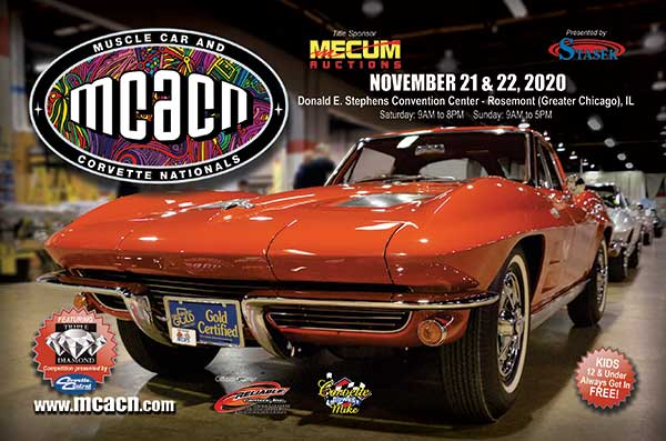 Muscle Car & Corvette Nationals November 21 & 22, 2020 held at the Donald E. Stephens Convention Center Rossemont, Illinois. For info call 586-549-5291 https://www.mcacn.com/