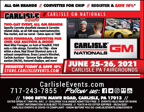PA, Carlisle, June 25-26, 2021: Carlisle GM Nationals held at the Carlisle PA Fairgrounds. For info call 717-243-7855 or visit their website https://carlisleevents.com/