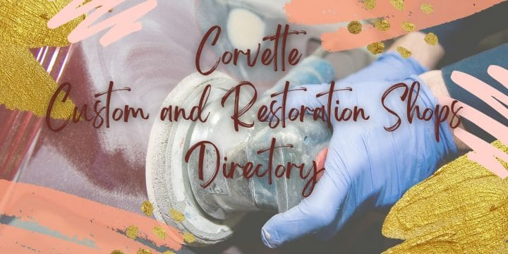 Special Corvette Custom and Restoration Shops Directory by States