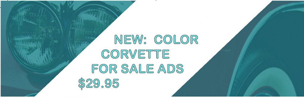 Advertise your car for sale in full color for as low as $29.95 a month which included 35 words. These appear in both Vette Vues Magazine and on the internet. Double size Color Corvette Classifieds are $55.00 which includes 100 words. The color ads are placed in the front of the magazine as well as the front of the online classifieds.