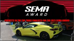 CORVETTE IN THE TOP THREE FINALISTS FOR THE 2021 SEMA AWARD